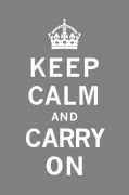 Keep Calm and Carry On VIII by Anonymous