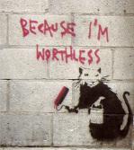Because I'm Worthless