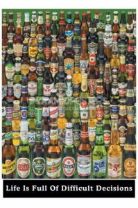 Life is Full of Difficult Decisions (Beer Bottles) by Maxi