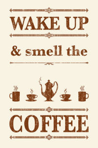 Wake Up and Smell the Coffee by Anonymous
