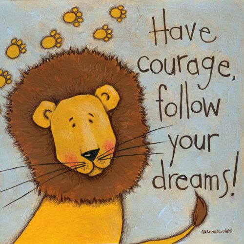 Have Courage by Anne Tavoletti