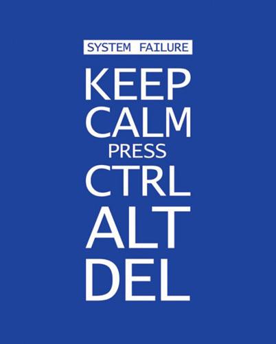 Keep Calm - Press Ctrl Alt Del by Anonymous