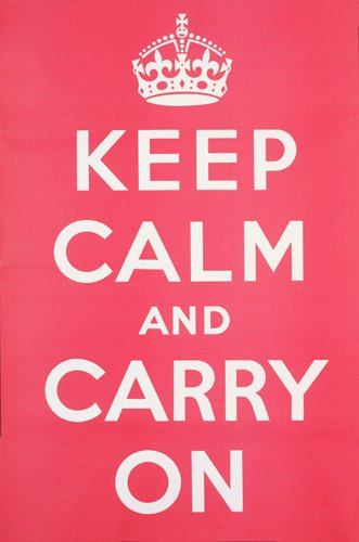 Keep Calm and Carry On by Anonymous