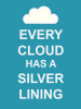 Every Cloud has a Silver Lining by Anonymous